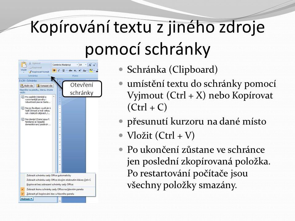 Kopírování textu z jiného zdroje pomocí schránky Schránka (Clipboard) umístění textu do schránky pomocí Vyjmout (Ctrl + X) nebo Kopírovat (Ctrl + C) p