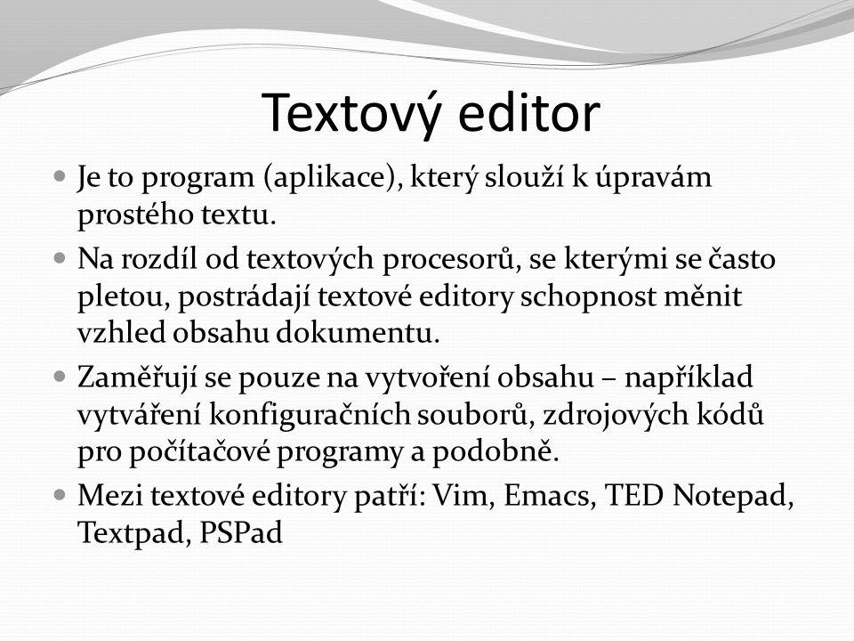 Textový editor Je to program (aplikace), který slouží k úpravám prostého textu. Na rozdíl od textových procesorů, se kterými se často pletou, postráda