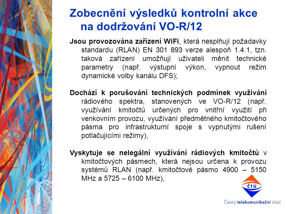 Zobecnění výsledků kontrolní akce na dodržování VO-R/12 Jsou provozována zařízení WiFi, která nesplňují požadavky standardu (RLAN) EN 301 893 verze al