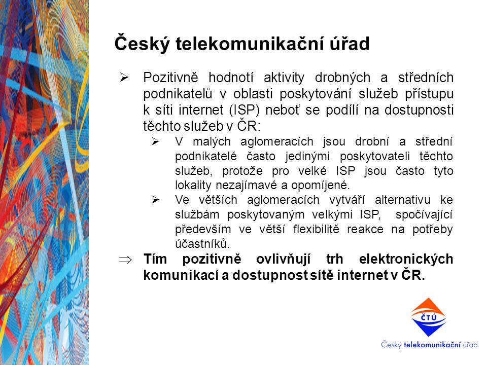 Český telekomunikační úřad  Pozitivně hodnotí aktivity drobných a středních podnikatelů v oblasti poskytování služeb přístupu k síti internet (ISP) n