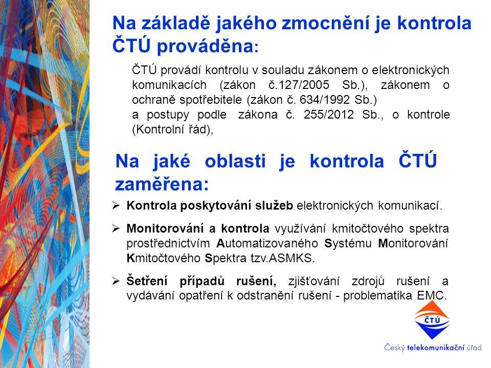 Na základě jakého zmocnění je kontrola ČTÚ prováděna : ČTÚ provádí kontrolu v souladu zákonem o elektronických komunikacích (zákon č.127/2005 Sb.), zá