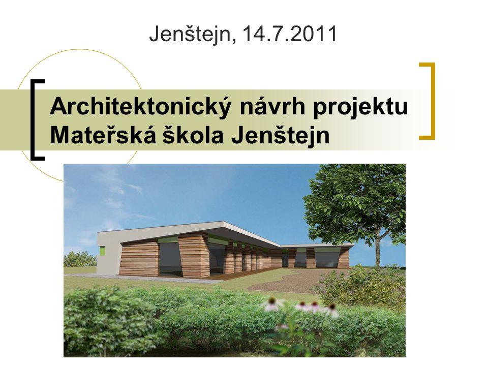 Architektonický návrh projektu Mateřská škola Jenštejn Jenštejn, 14.7.2011