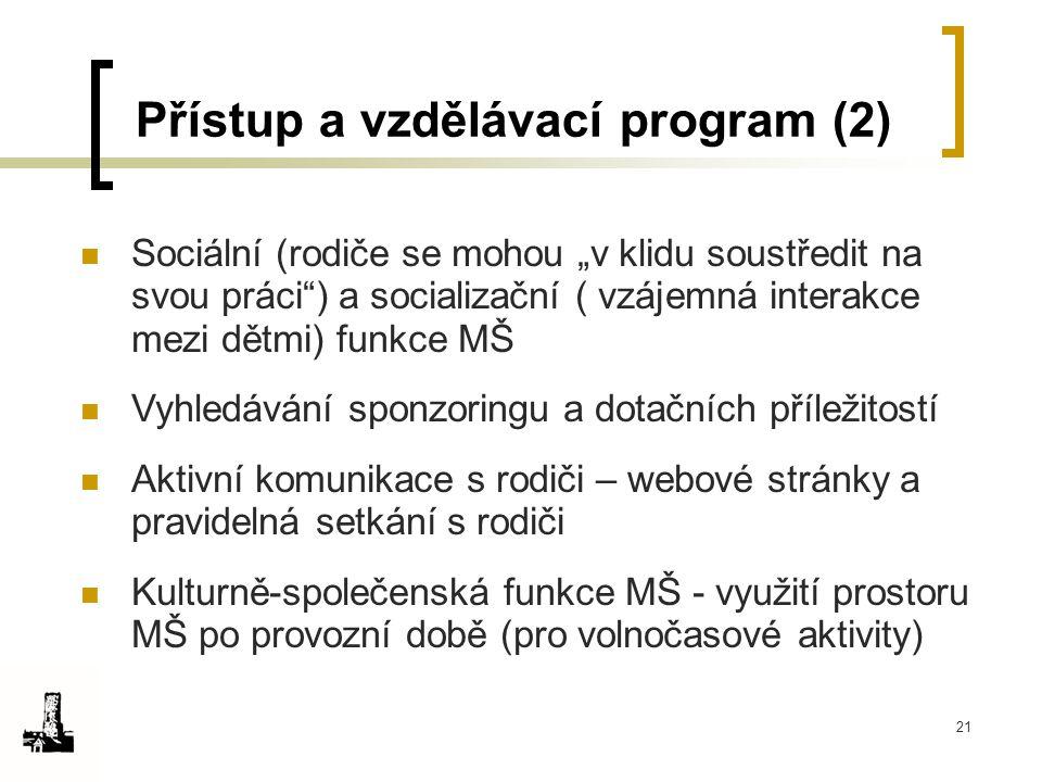 """21 Přístup a vzdělávací program (2) Sociální (rodiče se mohou """"v klidu soustředit na svou práci"""") a socializační ( vzájemná interakce mezi dětmi) funk"""