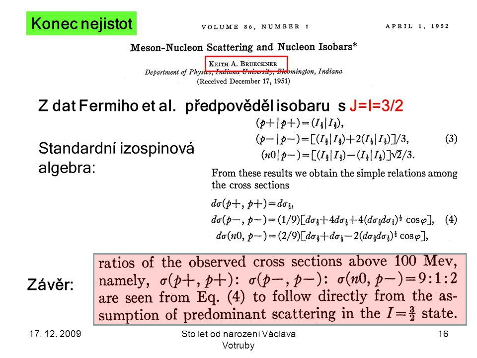 17. 12. 2009Sto let od narození Václava Votruby 16 Konec nejistot Z dat Fermiho et al.