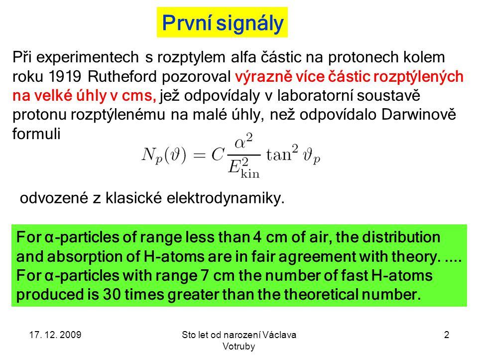17.12. 2009Sto let od narození Václava Votruby 43 Jak hledat supersymetrické partnery na LHC.