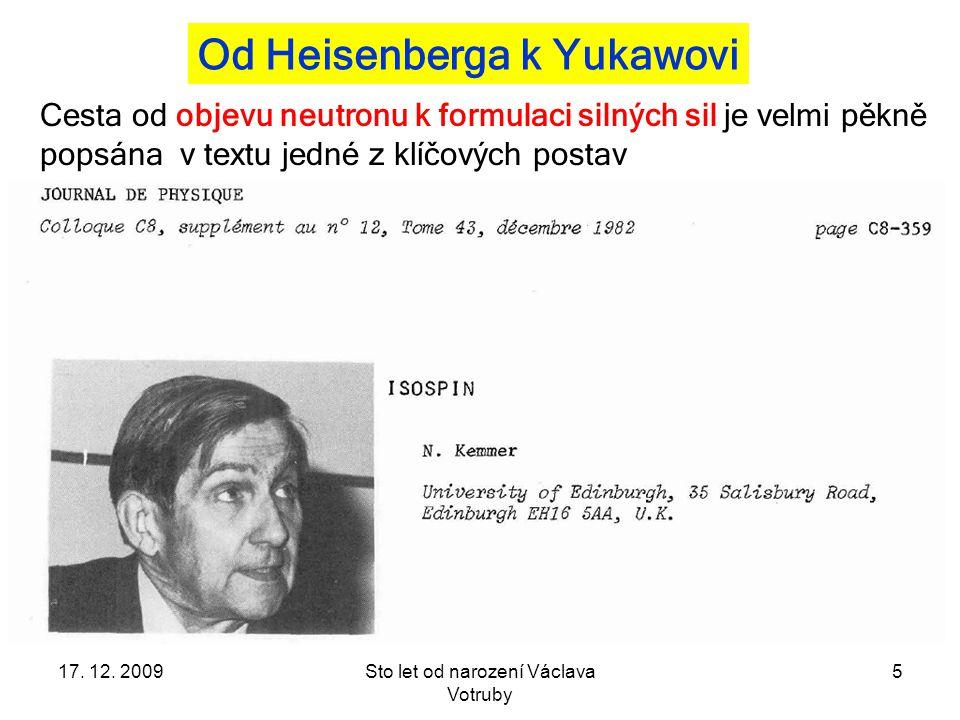 17.12. 2009Sto let od narození Václava Votruby 16 Konec nejistot Z dat Fermiho et al.