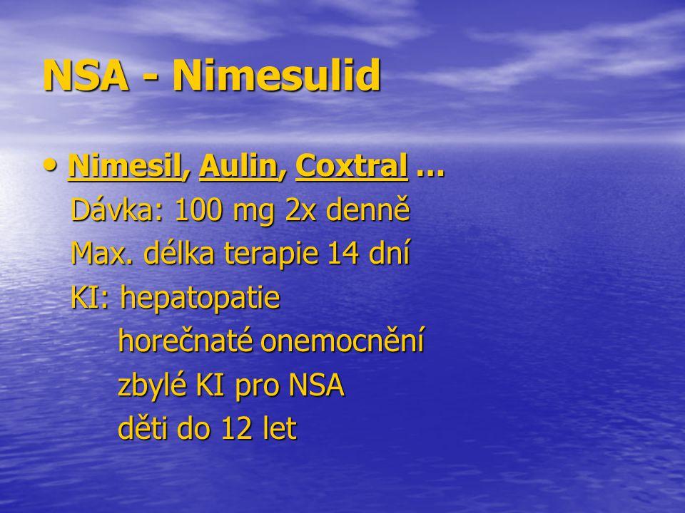 NSA - Nimesulid Nimesil, Aulin, Coxtral … Nimesil, Aulin, Coxtral … Dávka: 100 mg 2x denně Dávka: 100 mg 2x denně Max. délka terapie 14 dní Max. délka