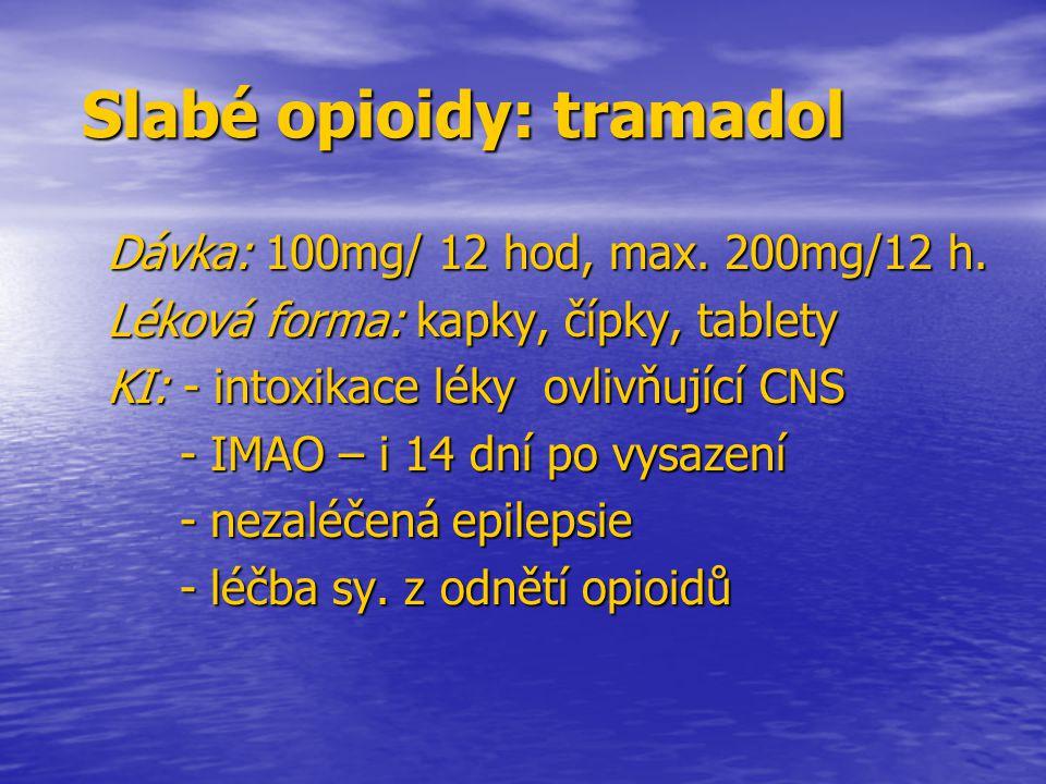 Slabé opioidy: tramadol Slabé opioidy: tramadol Dávka: 100mg/ 12 hod, max. 200mg/12 h. Dávka: 100mg/ 12 hod, max. 200mg/12 h. Léková forma: kapky, číp