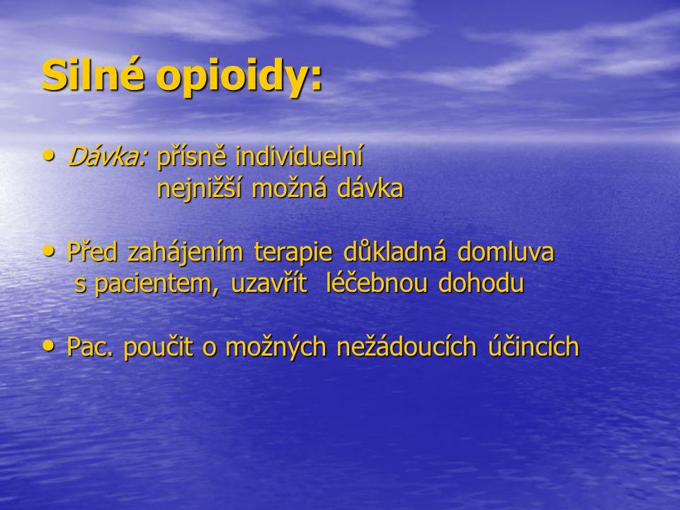 Silné opioidy: Dávka: přísně individuelní Dávka: přísně individuelní nejnižší možná dávka nejnižší možná dávka Před zahájením terapie důkladná domluva
