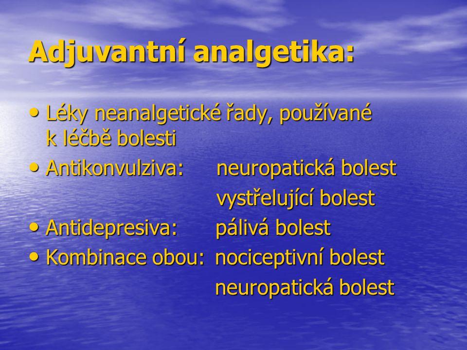 Adjuvantní analgetika: Léky neanalgetické řady, používané k léčbě bolesti Léky neanalgetické řady, používané k léčbě bolesti Antikonvulziva: neuropati