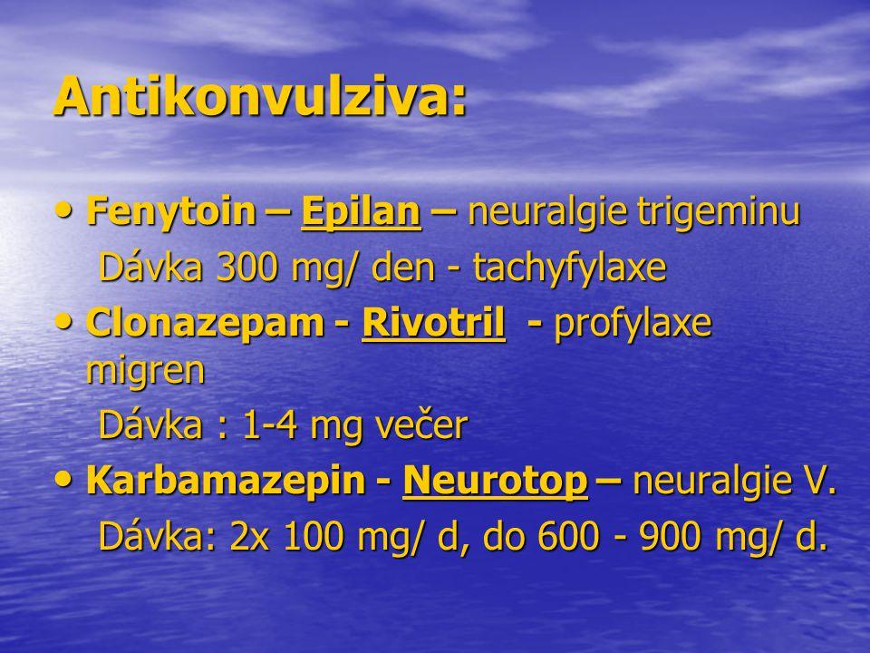Antikonvulziva: Fenytoin – Epilan – neuralgie trigeminu Fenytoin – Epilan – neuralgie trigeminu Dávka 300 mg/ den - tachyfylaxe Dávka 300 mg/ den - ta