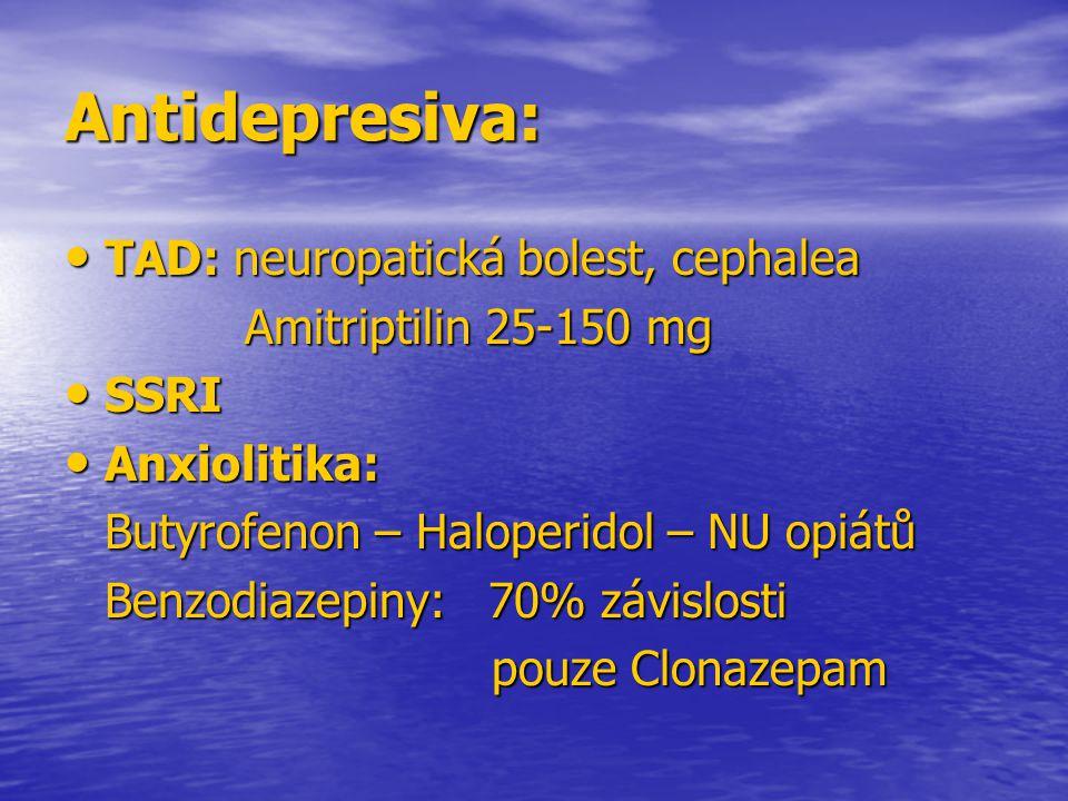 Antidepresiva: TAD: neuropatická bolest, cephalea TAD: neuropatická bolest, cephalea Amitriptilin 25-150 mg Amitriptilin 25-150 mg SSRI SSRI Anxioliti