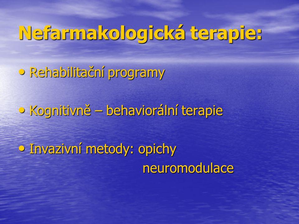 Nefarmakologická terapie: Rehabilitační programy Rehabilitační programy Kognitivně – behaviorální terapie Kognitivně – behaviorální terapie Invazivní