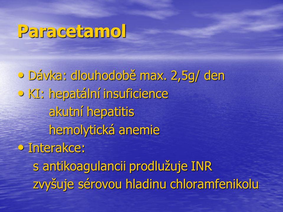 Paracetamol Dávka: dlouhodobě max. 2,5g/ den Dávka: dlouhodobě max. 2,5g/ den KI: hepatální insuficience KI: hepatální insuficience akutní hepatitis a