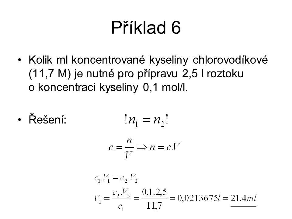 Příklad 6 Kolik ml koncentrované kyseliny chlorovodíkové (11,7 M) je nutné pro přípravu 2,5 l roztoku o koncentraci kyseliny 0,1 mol/l. Řešení: