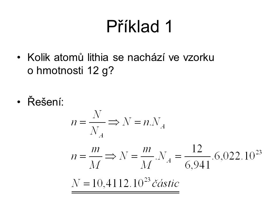 Příklad 1 Kolik atomů lithia se nachází ve vzorku o hmotnosti 12 g? Řešení: