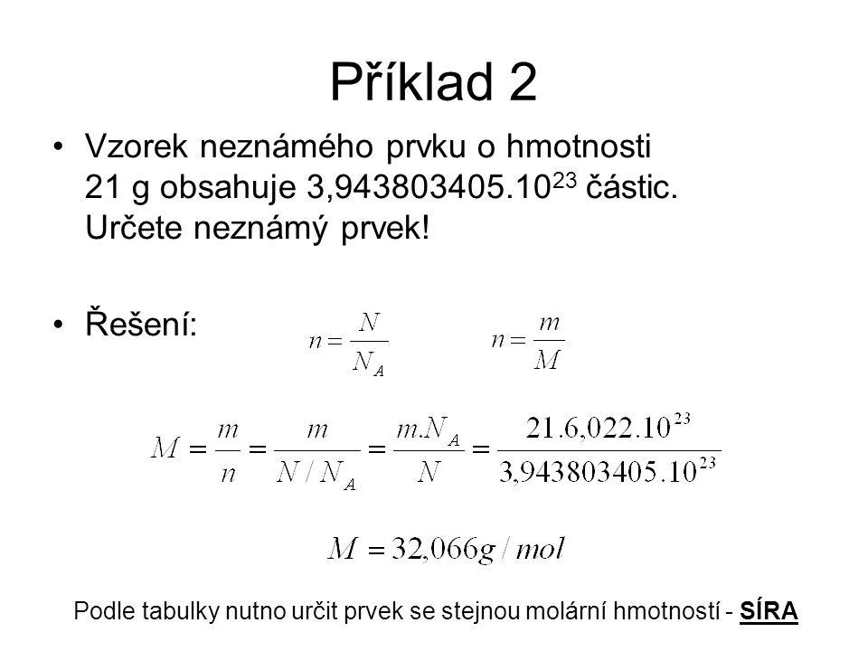Příklad 2 Vzorek neznámého prvku o hmotnosti 21 g obsahuje 3,943803405.10 23 částic. Určete neznámý prvek! Řešení: Podle tabulky nutno určit prvek se