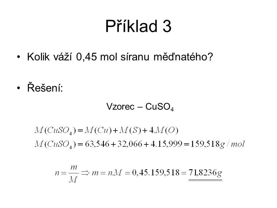 Příklad 3 Kolik váží 0,45 mol síranu měďnatého? Řešení: Vzorec – CuSO 4