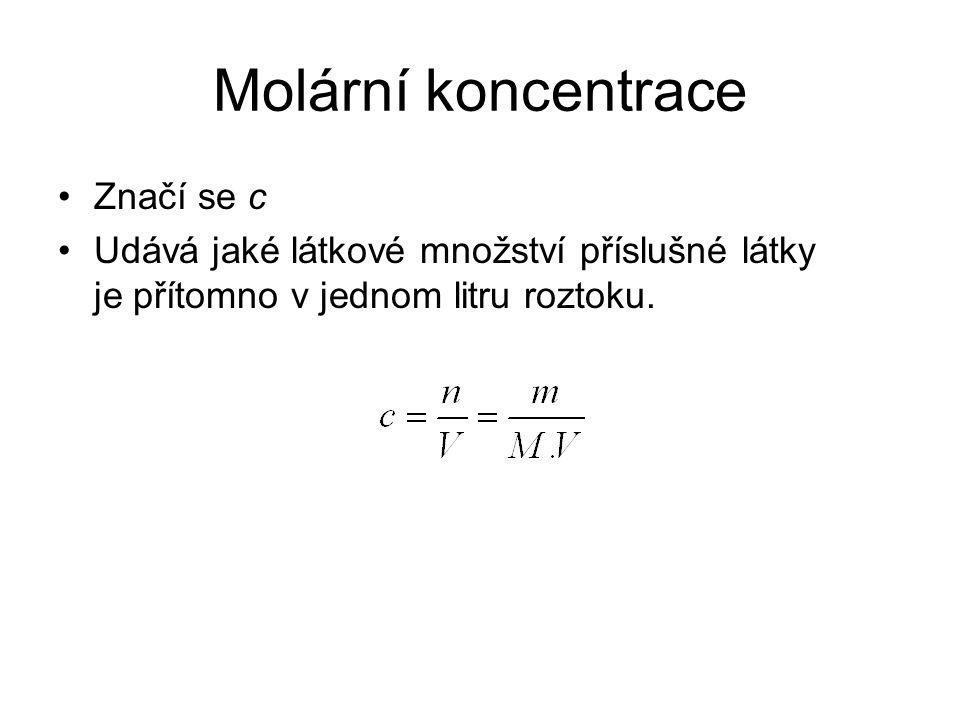 Molární koncentrace Značí se c Udává jaké látkové množství příslušné látky je přítomno v jednom litru roztoku.