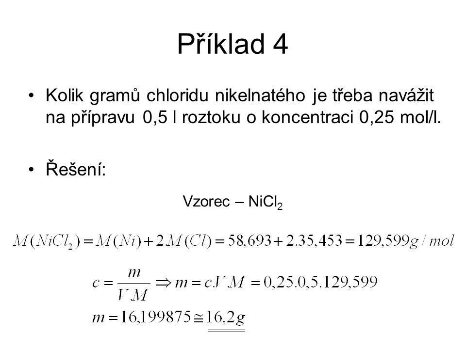 Příklad 4 Kolik gramů chloridu nikelnatého je třeba navážit na přípravu 0,5 l roztoku o koncentraci 0,25 mol/l. Řešení: Vzorec – NiCl 2