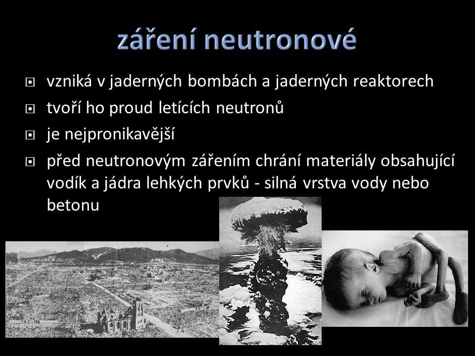  vzniká v jaderných bombách a jaderných reaktorech  tvoří ho proud letících neutronů  je nejpronikavější  před neutronovým zářením chrání materiál