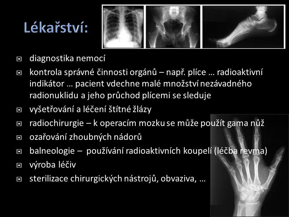  diagnostika nemocí  kontrola správné činnosti orgánů – např. plíce … radioaktivní indikátor … pacient vdechne malé množství nezávadného radionuklid