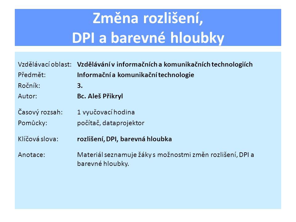 Změna rozlišení, DPI a barevné hloubky Vzdělávací oblast:Vzdělávání v informačních a komunikačních technologiích Předmět:Informační a komunikační technologie Ročník:3.