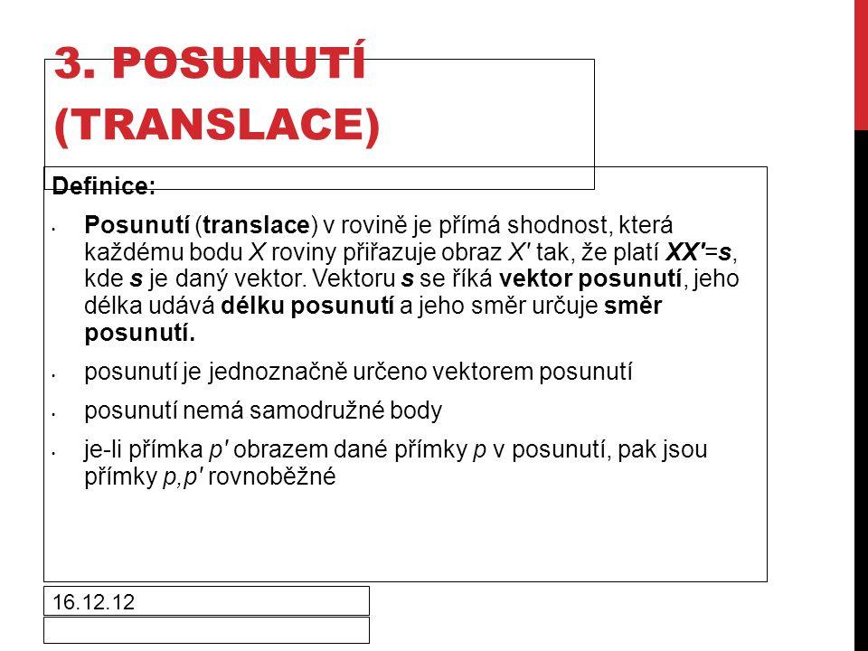 16.12.12 3. POSUNUTÍ (TRANSLACE) Definice: Posunutí (translace) v rovině je přímá shodnost, která každému bodu X roviny přiřazuje obraz X' tak, že pla