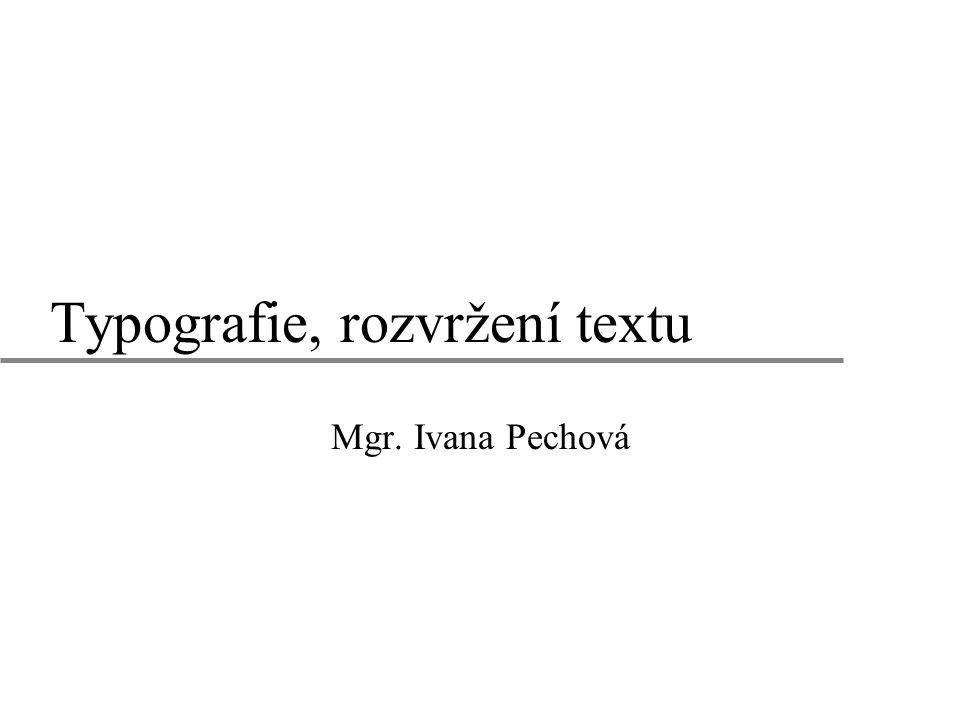 Typografie, rozvržení textu Mgr. Ivana Pechová