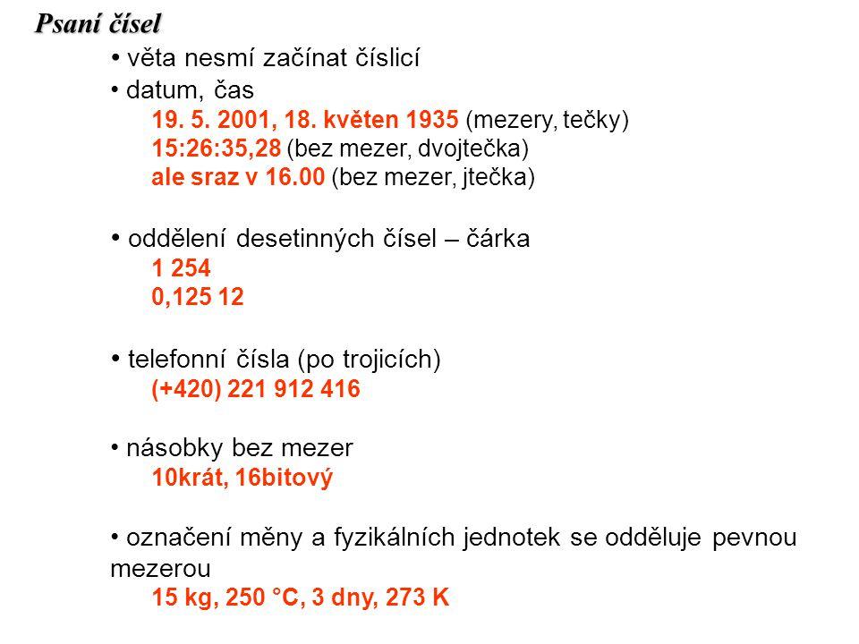 Psaní čísel věta nesmí začínat číslicí datum, čas 19. 5. 2001, 18. květen 1935 (mezery, tečky) 15:26:35,28 (bez mezer, dvojtečka) ale sraz v 16.00 (be
