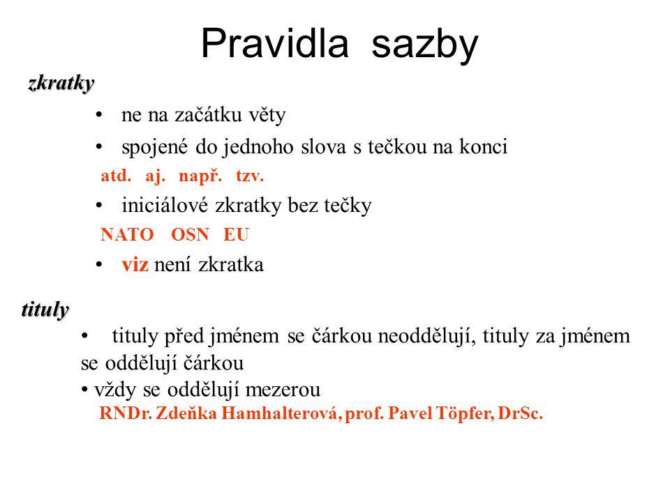 Pravidla sazbyzkratky ne na začátku věty spojené do jednoho slova s tečkou na konci atd. aj. např. tzv. iniciálové zkratky bez tečky NATO OSN EU viz n