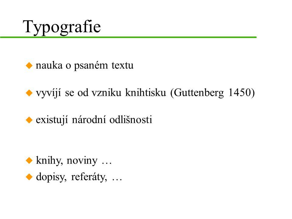 Typografie u nauka o psaném textu u vyvíjí se od vzniku knihtisku (Guttenberg 1450) u existují národní odlišnosti u knihy, noviny … u dopisy, referáty