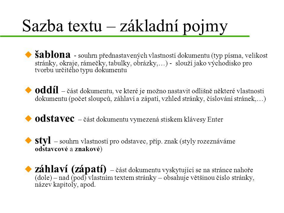 Sazba textu – základní pojmy u šablona - souhrn přednastavených vlastností dokumentu (typ písma, velikost stránky, okraje, rámečky, tabulky, obrázky,…