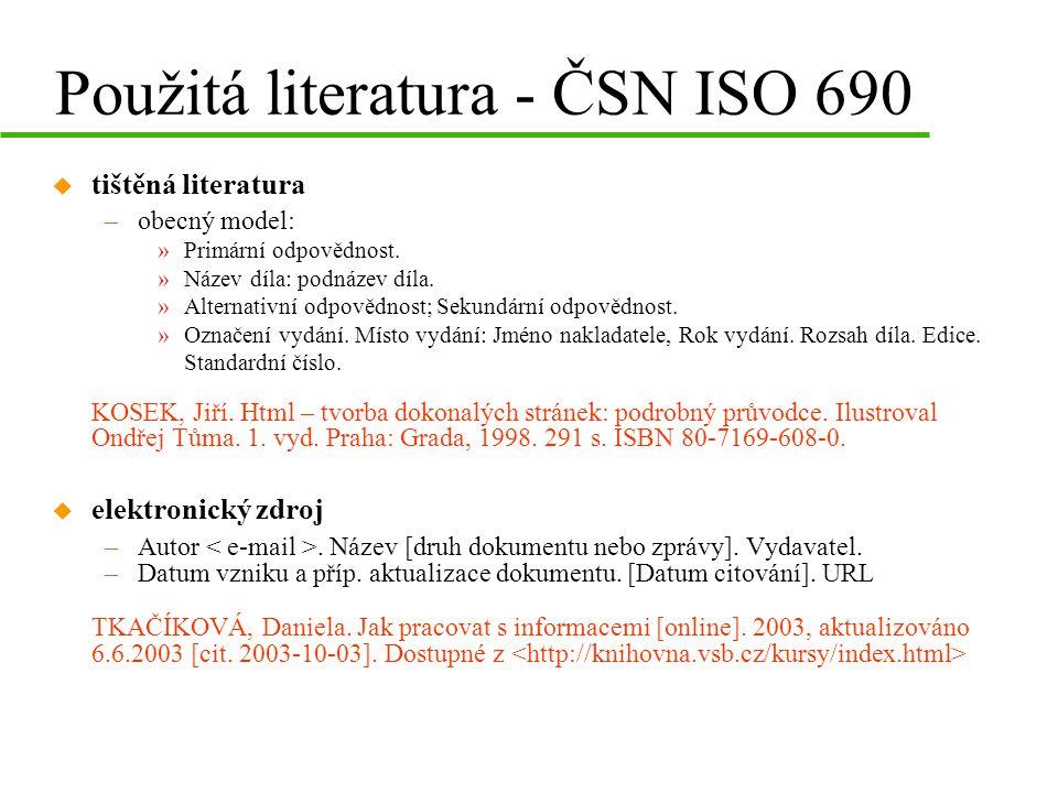 Použitá literatura - ČSN ISO 690 u tištěná literatura –obecný model: »Primární odpovědnost. »Název díla: podnázev díla. »Alternativní odpovědnost; Sek