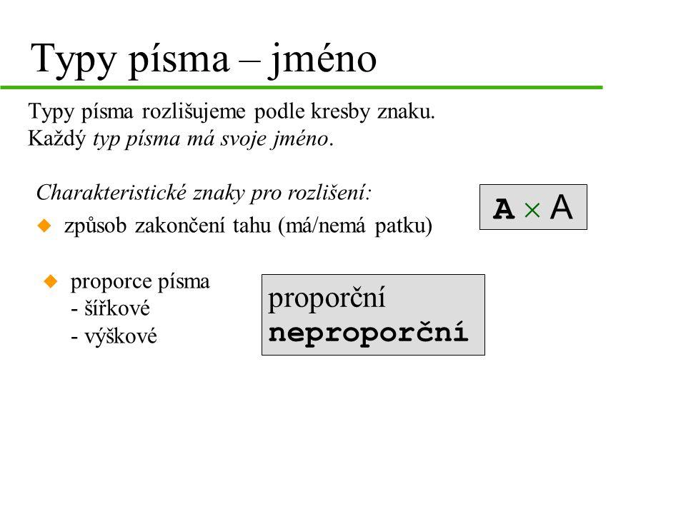 Typy písma – jméno Typy písma rozlišujeme podle kresby znaku. Každý typ písma má svoje jméno. A  AA  A proporční neproporční u proporce písma - šířk