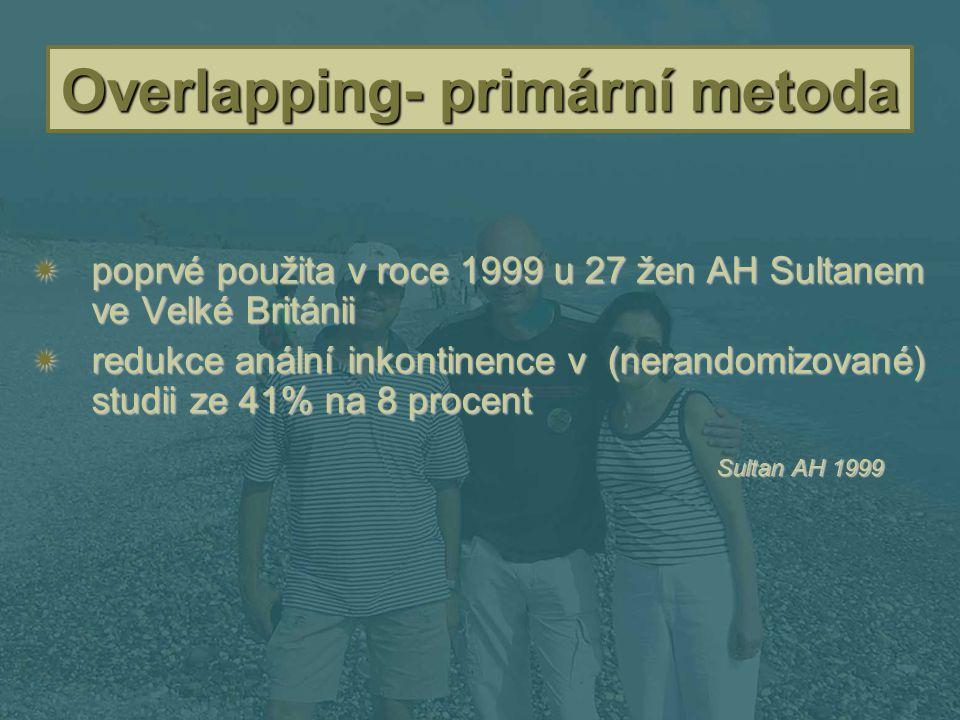 Overlapping- primární metoda  poprvé použita v roce 1999 u 27 žen AH Sultanem ve Velké Británii  redukce anální inkontinence v (nerandomizované) stu