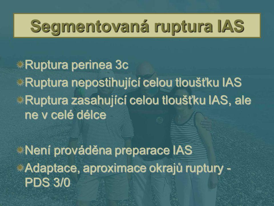 Segmentovaná ruptura IAS  Ruptura perinea 3c  Ruptura nepostihující celou tloušťku IAS  Ruptura zasahující celou tloušťku IAS, ale ne v celé délce