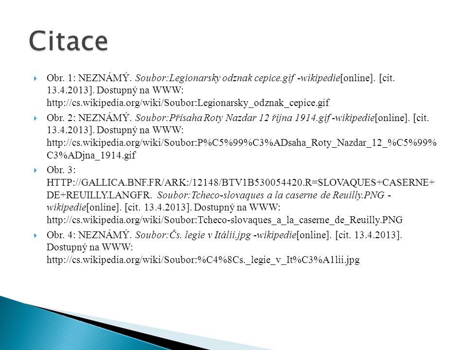  Obr. 1: NEZNÁMÝ. Soubor:Legionarsky odznak cepice.gif -wikipedie[online]. [cit. 13.4.2013]. Dostupný na WWW: http://cs.wikipedia.org/wiki/Soubor:Leg