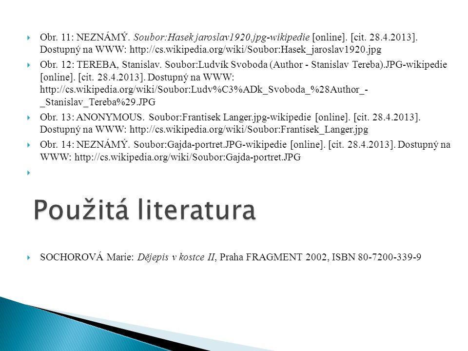  Obr. 11: NEZNÁMÝ. Soubor:Hasek jaroslav1920.jpg-wikipedie [online]. [cit. 28.4.2013]. Dostupný na WWW: http://cs.wikipedia.org/wiki/Soubor:Hasek_jar