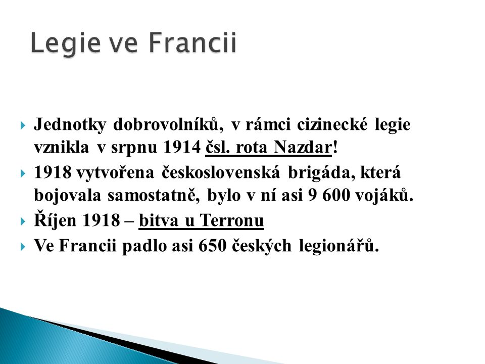  Jednotky dobrovolníků, v rámci cizinecké legie vznikla v srpnu 1914 čsl. rota Nazdar!  1918 vytvořena československá brigáda, která bojovala samost