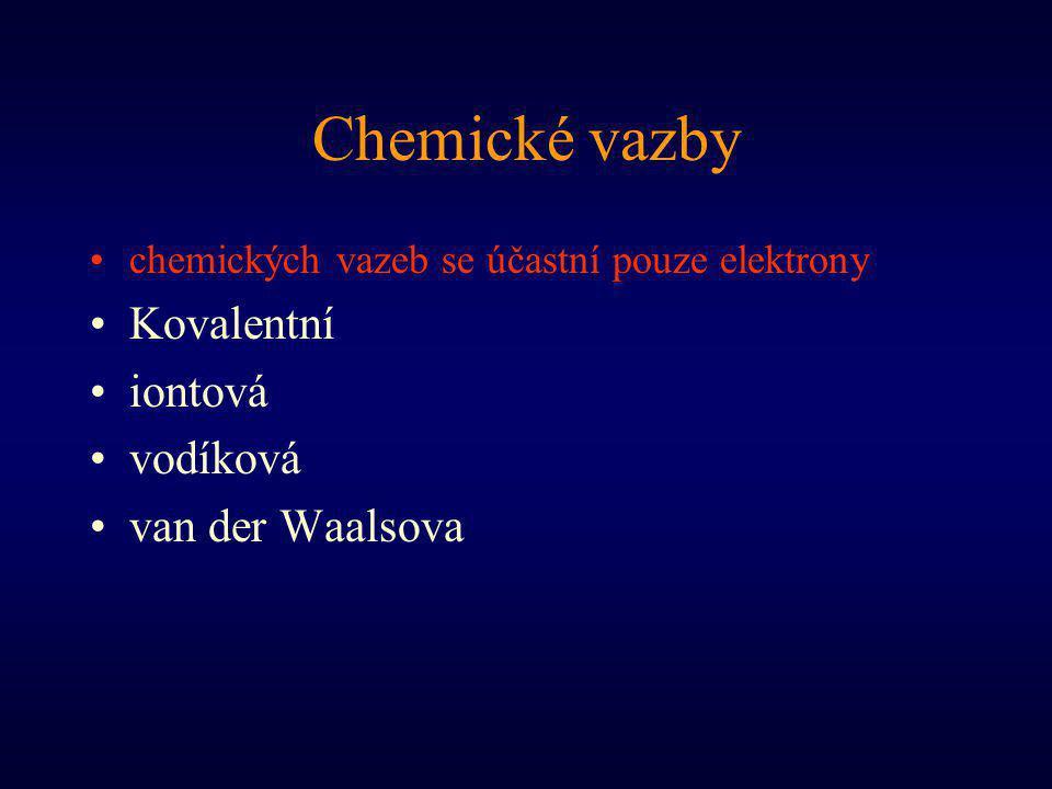 Chemické vazby chemických vazeb se účastní pouze elektrony Kovalentní iontová vodíková van der Waalsova