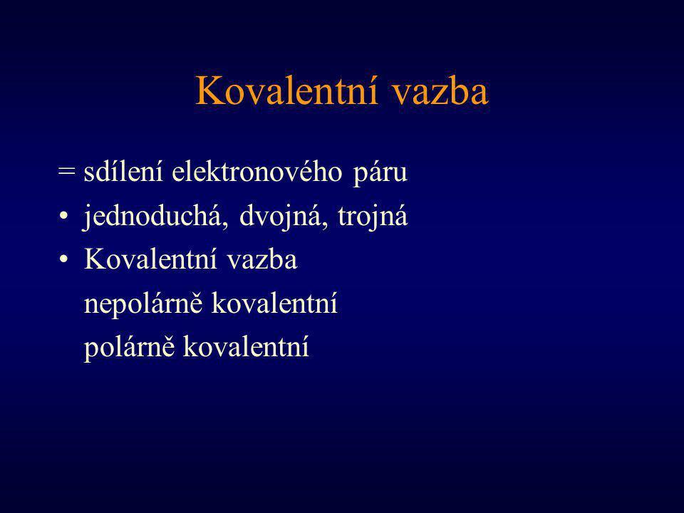 Kovalentní vazba = sdílení elektronového páru jednoduchá, dvojná, trojná Kovalentní vazba nepolárně kovalentní polárně kovalentní