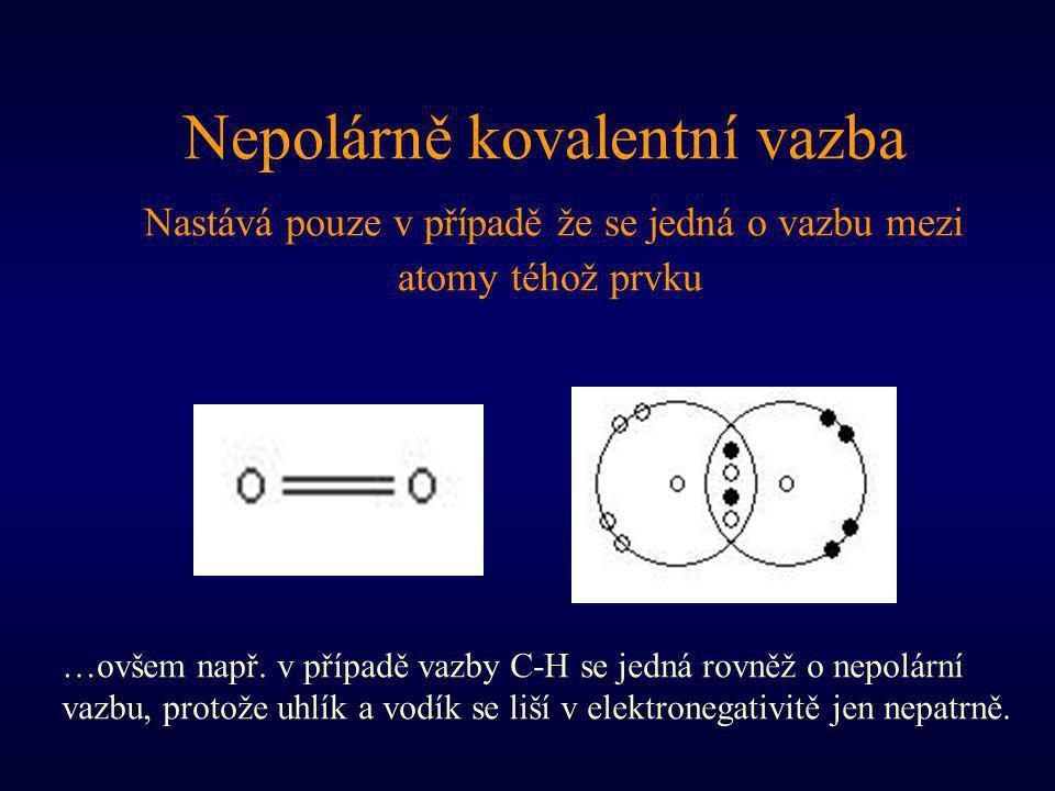Nepolárně kovalentní vazba Nastává pouze v případě že se jedná o vazbu mezi atomy téhož prvku …ovšem např. v případě vazby C-H se jedná rovněž o nepol