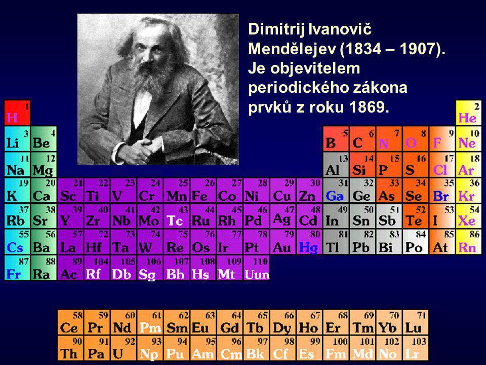 Dimitrij Ivanovič Mendělejev (1834 – 1907). Je objevitelem periodického zákona prvků z roku 1869.