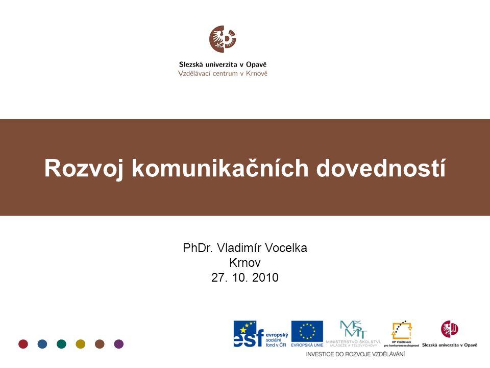 Rozvoj komunikačních dovedností PhDr. Vladimír Vocelka Krnov 27. 10. 2010