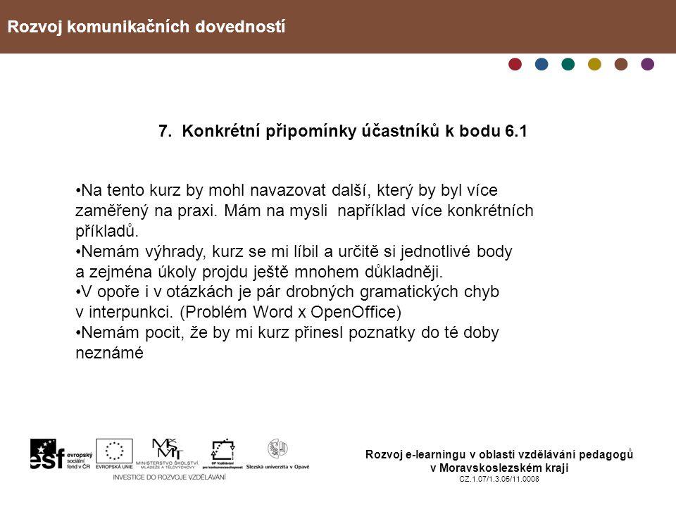 Rozvoj komunikačních dovedností Rozvoj e-learningu v oblasti vzdělávání pedagogů v Moravskoslezském kraji CZ.1.07/1.3.05/11.0008 7. Konkrétní připomín
