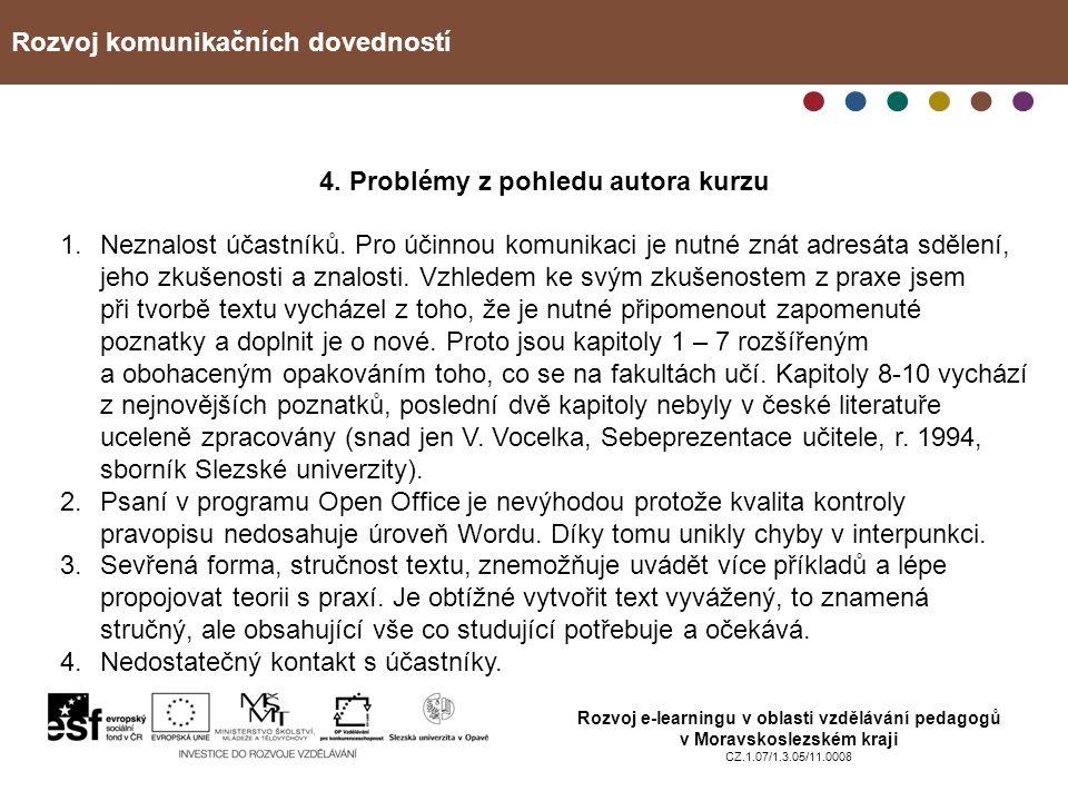 Rozvoj komunikačních dovedností Rozvoj e-learningu v oblasti vzdělávání pedagogů v Moravskoslezském kraji CZ.1.07/1.3.05/11.0008 4. Problémy z pohledu