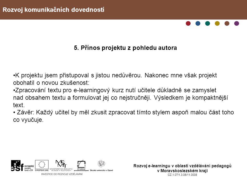 Rozvoj komunikačních dovedností Rozvoj e-learningu v oblasti vzdělávání pedagogů v Moravskoslezském kraji CZ.1.07/1.3.05/11.0008 5. Přínos projektu z