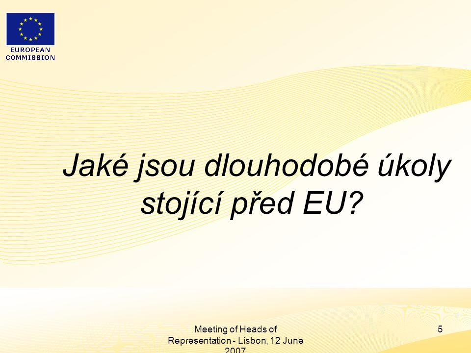 """Heads of Representation, Lisbon 12 June 2007 Meeting of Heads of Representation - Lisbon, 12 June 2007 16 Financování politik EU - zásady Stávající systém financování zajišťuje dostatečné zdroje pro financování rozpočtu EU ALE Členské státy mají tendenci posuzovat politiky hlavně z pohledu """"návratnosti národních příspěvků a ne tolik z pohledu přidané hodnoty politik pro občany EU"""