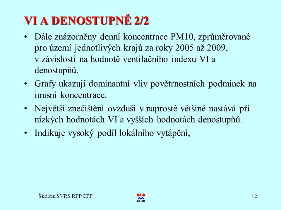 Školení SVRS RPP CPP 12 VI A DENOSTUPNĚ 2/2 Dále znázorněny denní koncentrace PM10, zprůměrované pro území jednotlivých krajů za roky 2005 až 2009, v